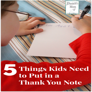 5 Things Kids Need to Put in a Thank You Note- Some of these are things you include in all notes. Others are only thank you note related. 1