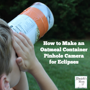 How to Make an Oatmeal Container Pinhole Camera for Eclipses