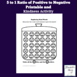 Kindness Activity - 5 to 1 ratio of Positive to Negative Printable- It takes a lot of positive comments to get past a negative one. This printable will help kids learn more about that.