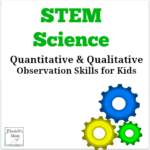 Quantitative & Qualitative Observation Skills for Kids- Children can use both when conducting science experiments.