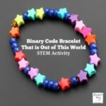 Binary Code Bracelet That is Out of This World - The activity has a printable planning and reflection page. It is a great way to introduce your children to coding and work on fine motor skills.