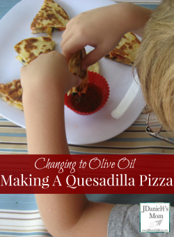 Changing to Olive Oil Making a Quesadilla Pizza