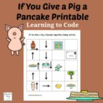 If You Give a Pig a Pancake Coding Printable - Children at home and students at school can learn about coding and building an algorithm while exploring this printable. It can be printed in BW or color. Children will love coding a favorite story.